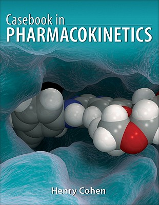 Casebook in Pharmcokinetics By Cohen, Henry