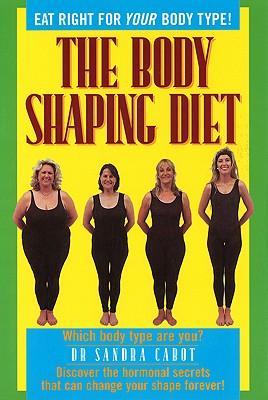 The Body Shaping Diet By Cabot, Sandra/ Cooper, Deborah/ Burani, Johanna C.