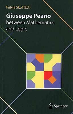 Giuseppe Peano Between Mathematics and Logic By Skof, Fulvia (EDT)